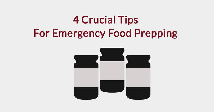 4 Crucial Emergency Food Prepping Tips