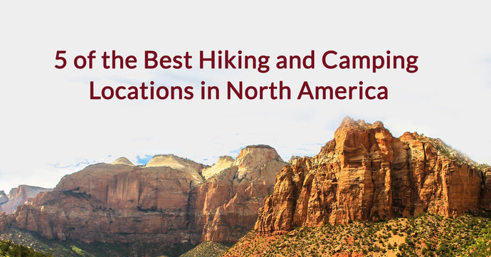 5 of the Best Hiking and Camping Locations in North America
