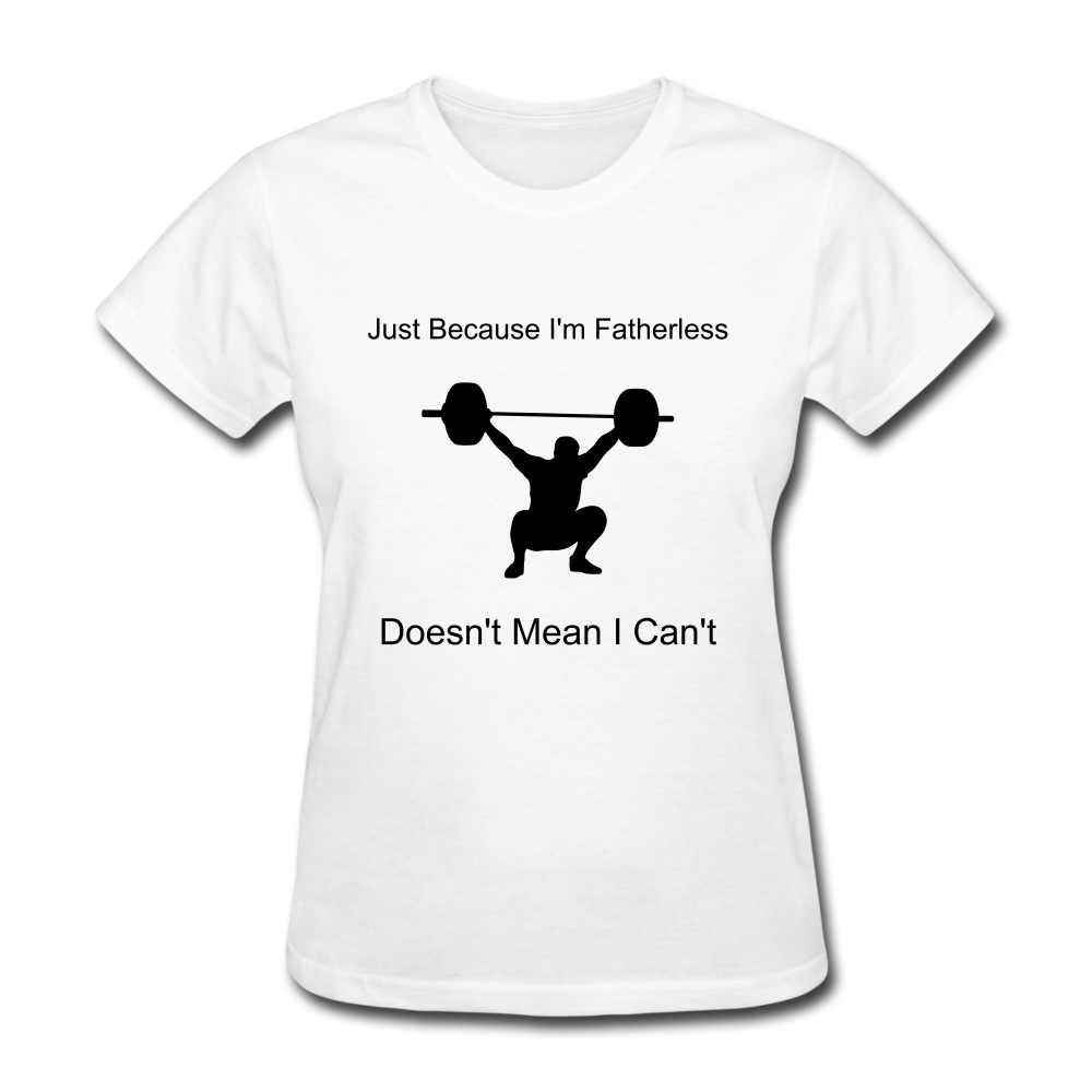 Fatherless Women's T-Shirt Doesn't mean I Can't - The Fatherless Store