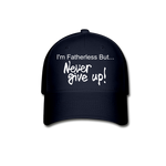 Baseball Cap I'm Fatherless But...Never Give Up - The Fatherless Store