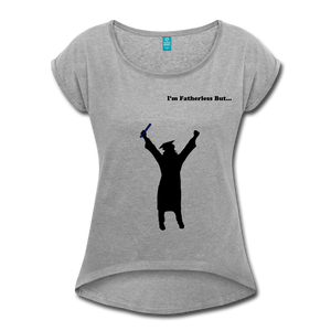 Women's Fatherless Roll Cuff T-Shirt (Front & Back Message) I Made It - The Fatherless Store
