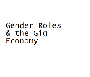 Gender Roles Degredation and the Uprising of the Gig Economy