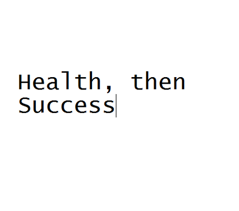 Health, then Success