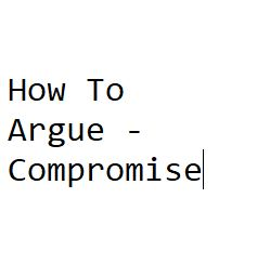 How To Argue - Compromise