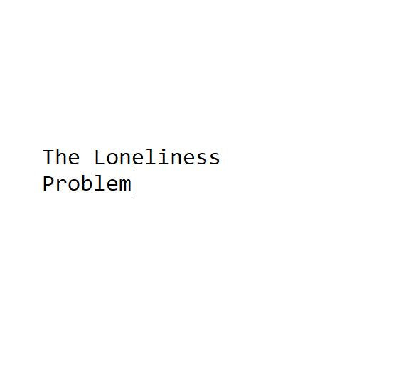 The Loneliness Problem