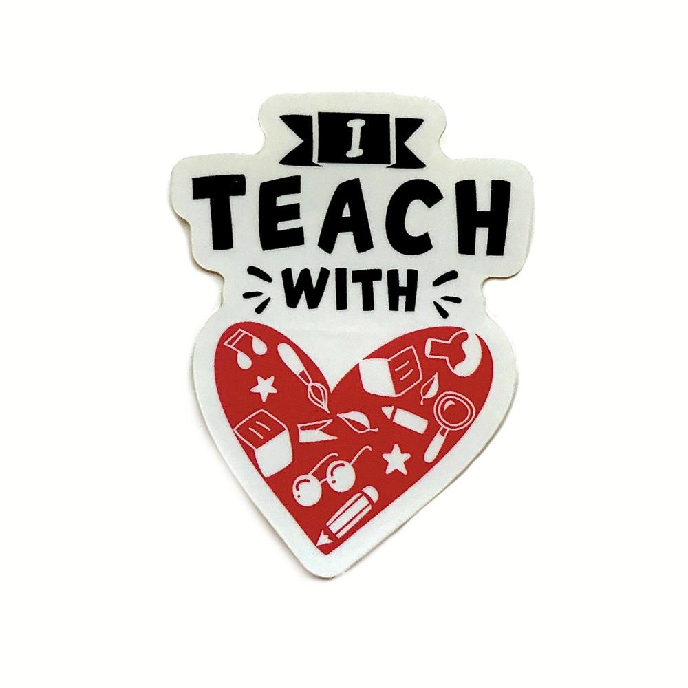 I Teach With Heart Sticker - The Teacher Trove