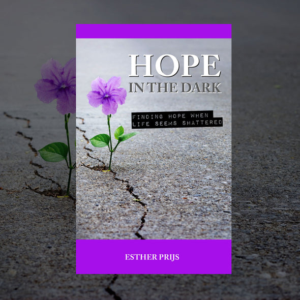 Hope in the dark: Finding hope when life seems shattered - Esther Prijs
