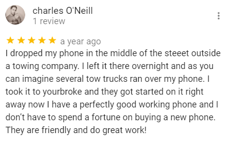 "an online 5 star review from a customer explains how their phone was ran over by a truck and was fixed by ""You're Broke"" iPhone Repair"