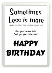 Designer Greeting Card Less is More. Happy Birthday.