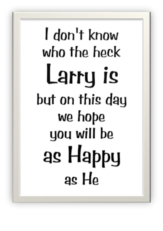 Wholesale Greeting Cards. Who the hell is Larry?  Designer Greeting card.  Be happy.