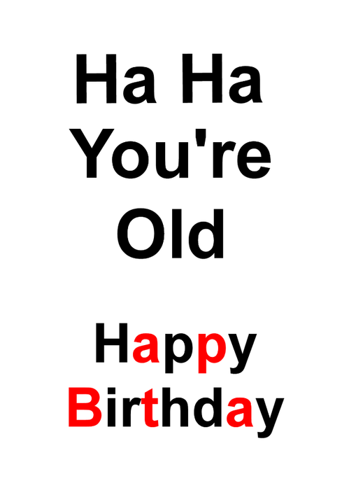 Blank Greeting Card - Birthday - Ha Ha You're Old