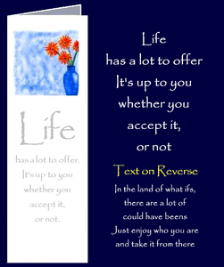 Original inspirational quote, by Peter Karsten, about accepting what life has to offer us, printed onto a bookmark style greeting card.