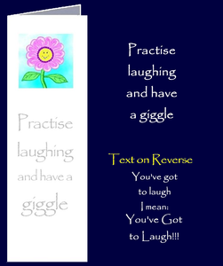 """YOU'VE GOT TO LAUGH!"" Inspirational quotes by Peter Karsten from his book ""Be Great Be You"" inspired by learning life's lessons the hard way.  Bookmark sized greeting card with inspirational quote on front and back of card. The inside of this gift card has been left blank for your own personal message."