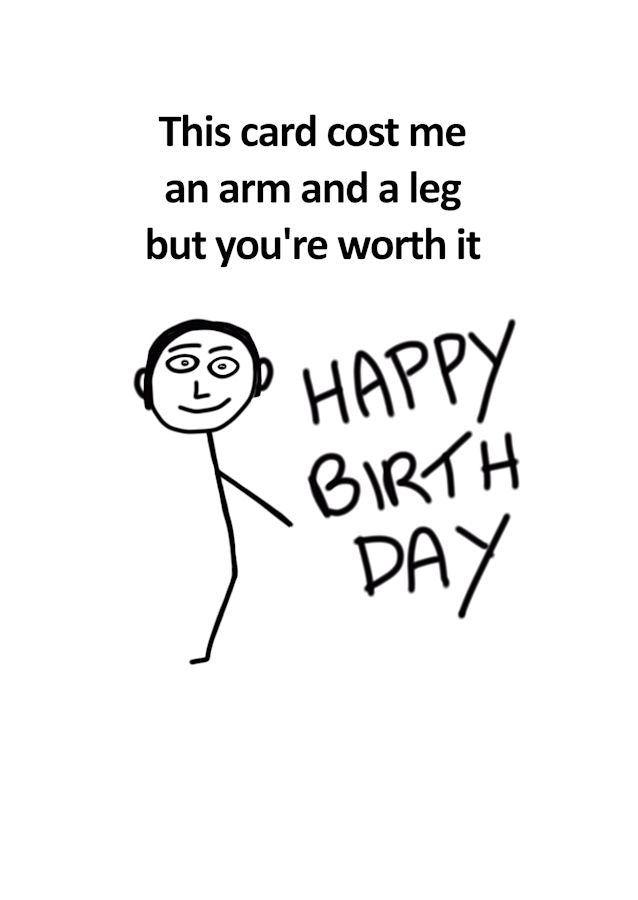 Designer Birthday Card blank on the inside stick man image with one arm and one leg missing.  The card cost the giver an arm and a leg by Peter Karsten