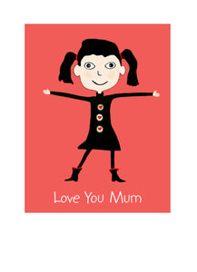 Mother's Day Greeting Card - Cartoon of a little girl with arms out stretched.  Love you Mum - Don't wait for mother's day. blank on the inside.