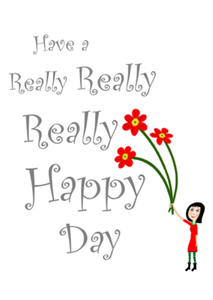 Have a Really Happy Day with cartoon image of girl holding three large flowers.  By Peter Karsten
