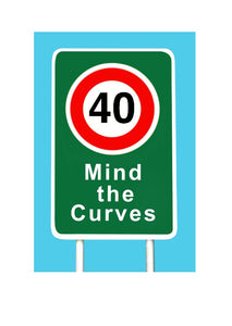 A cheeky 40th birthday card. Street sign saying 40 and Mind the Curves.