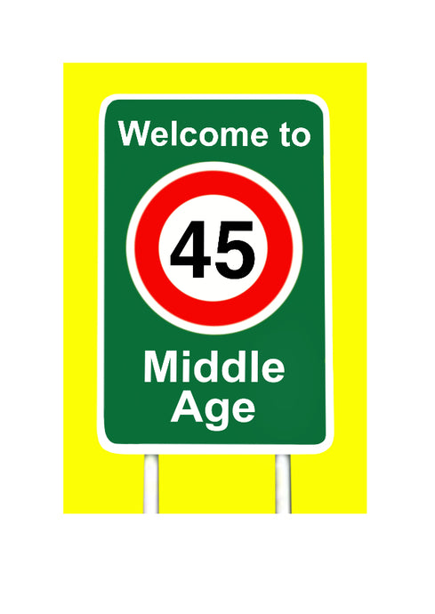 Birthday Card for 45 year old.  Road sign  with 45 saying Welcome to Middle Age.