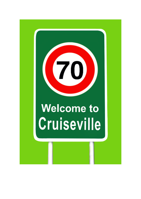 A cheeky birthday card for a 70 year old. Street sign with welcome to Cruiseville. Deisgned by Peter Karsten