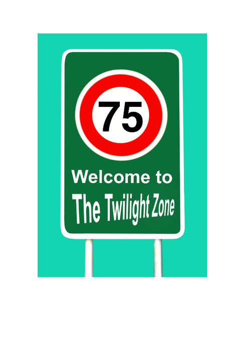 Cheeky 75th birthday card. Street sign with text welcome to The Twilight Zone