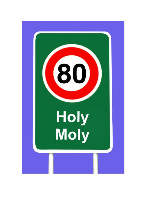Cheeky 80th birthday card.  Traffic sign with 80 speed with Holy Moly as lower text.