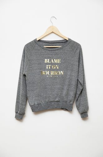 Blame it on Bourbon Sweatshirt