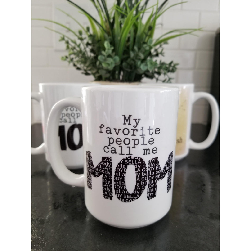 My favorite people call me MOM, MUM, MAMA, GRANDMA, NANA, OMA, MIMI, GIGI, AUNT Mug