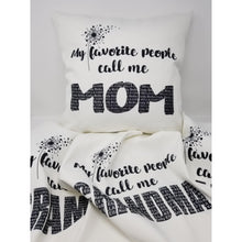 Load image into Gallery viewer, My favorite people call me MOM, MUM, MAMA, GRANDMA, NANA, OMA, MIMI, GIGI, AUNT pillow