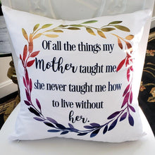 Load image into Gallery viewer, Of all the things my Mother taught me Pillow - White with rainbow wreath