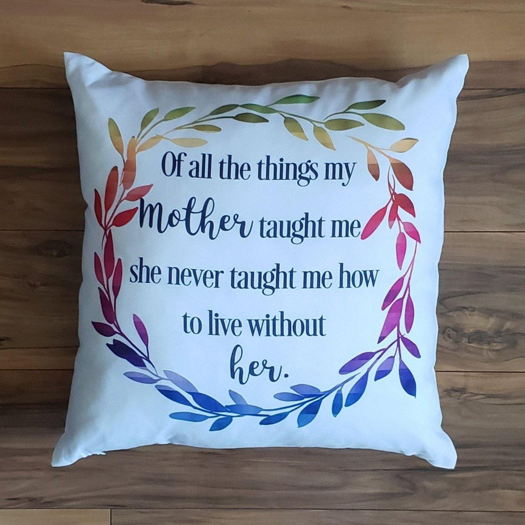 Of all the things my Mother taught me Pillow - Laughing Girl Design