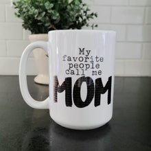 Load image into Gallery viewer, Personalized Mom mug, My favorite people call me
