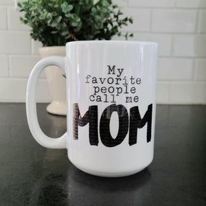 Personalized Mom mug, My favorite people call me