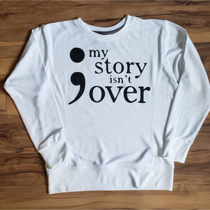 My Story Isn't Over Yet White Sweatshirt