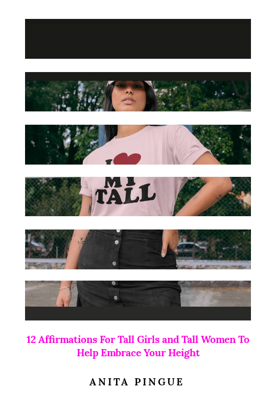 12 Affirmations For Tall Girls and Tall Women To Help Embrace Your Height