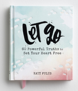 Let Go: 60 Powerful Truths to Set Your Heart Free