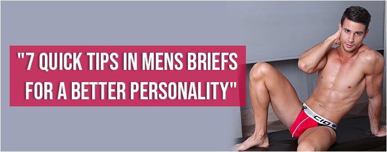 7 quick tips in mens briefs for a better personality