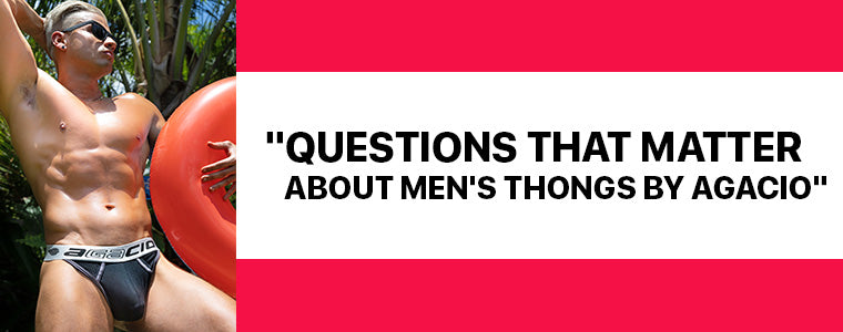 Questions that matter about Men's Thongs by Agacio