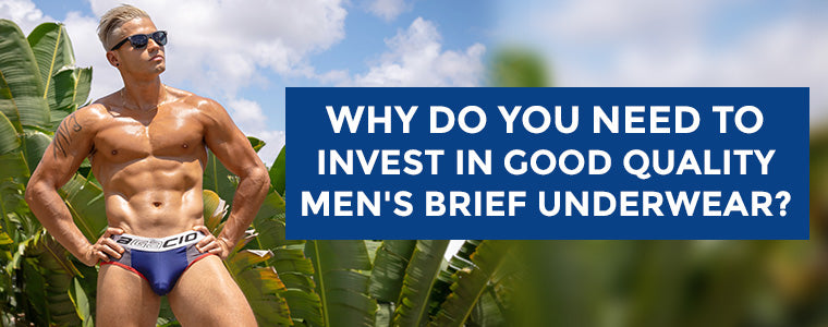 Why do you need to invest in good quality men's brief underwear?