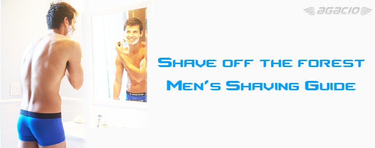 Shave off the forest- Men's Shaving Guide | Agacio