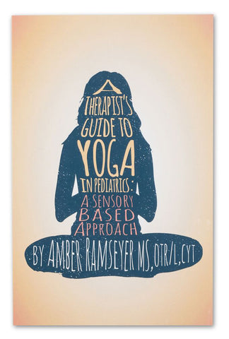 A Therapist's Guide to Yoga in Pediatrics: A Sensory Based Approach by Amber Ramseyer