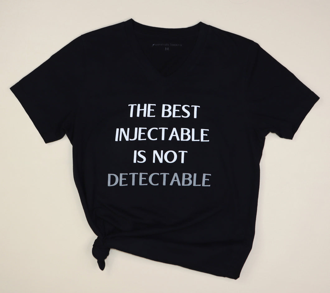 The Best Injectable Is Not Detectable Black V Neck Cosmetic Injector T Shirt