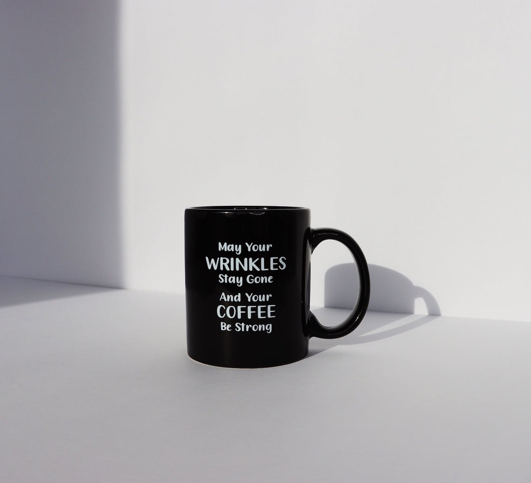 May Your Wrinkles Stay Gone and Your Coffee Be Strong black mug