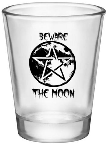 """BEWARE THE MOON"" Shot Glass"