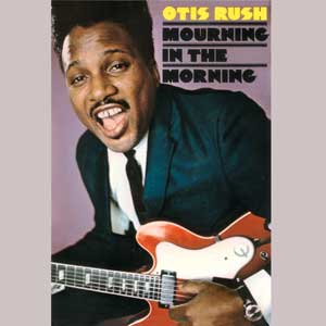 Rush, Otis - Mourning In The Morning