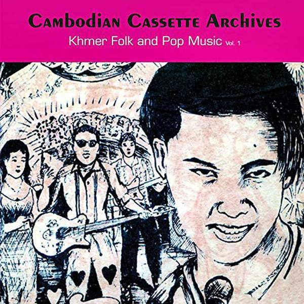Cambodian Cassette Archives : Khmer Folk and Pop Music Vol.1
