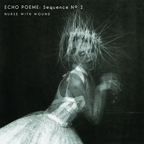 Nurse With Wound - Echo Poeme: Sequence No 2