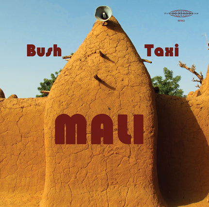 Bush Taxi Mali - Field Recordings From Mali