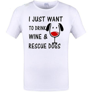 "T Shirt  ""I Just Want to Drink Wine and Rescue Dogs"""