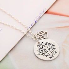 "Load image into Gallery viewer, Pendant Charm Necklace ""Dogs Aren't My Whole Life, They Make My Life Whole"""
