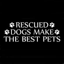 "Load image into Gallery viewer, Decal ""Rescued Dogs Make the Best Pets"""